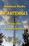 Amateur Radio HF Antennas: Book One An Introduction