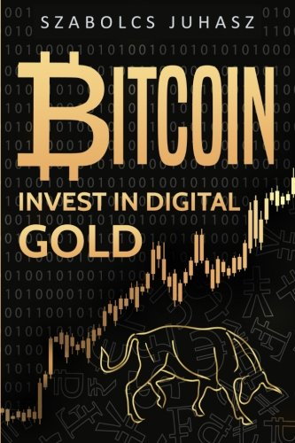 Bitcoin  Invest In Digital Gold  Volume 1