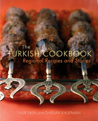 The Turkish Cookbook: Regional Recipes and Stories by Nur Ilkin, Sheilah Kaufman