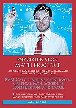 PMP Certification Math Practice Updated: Earned Value Problems, Contracts Problems, Critical Path and Schedule Compression Problems, and More. by [C. PMP, Rod]