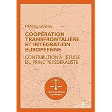 Coopération transfrontalière et intégration européenne: Contribution à létude du principe fédéraliste (Cultures juridiques et politiques t. 14) (French Edition)