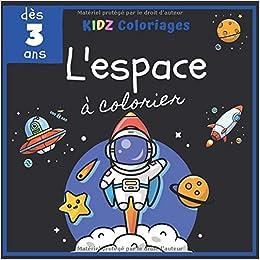 L Espace A Colorier Des 3 Ans Livre De Coloriage Avec Des Astronautes Des Planetes Des Fusees Des Vaisseaux Spatiaux Pour Enfants De 3 A 8 Ans Passionnes D Astronomie French Edition Kidz