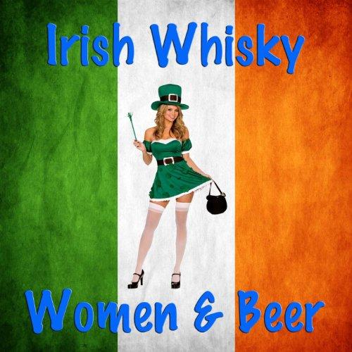 Irish Whisky, Women and Beer ()