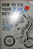 How to Fix Your BMX Bicycle, Helen Garvy, 091882804X