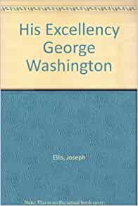 his excellency george washington book review His excellency by university joseph j ellis, 9781400032532, available at book depository with free delivery worldwide.