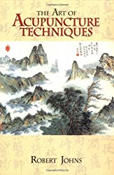 The Art of Acupuncture Techniques by Robert Johns (1996-12-17)