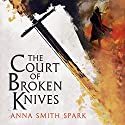 The Court of Broken Knives: Empires of Dust, Book 1 Audiobook by Anna Smith Spark Narrated by Colin Mace, Meriel Rosenkranz