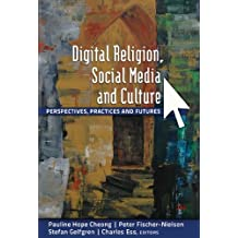 Digital Religion, Social Media and Culture: Perspectives, Practices and Futures