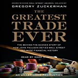 The Greatest Trade Ever: How John Paulson Defied Wall Street and Made Financial History