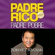 Padre Rico, Padre Pobre [Rich Dad, Poor Dad]: Qué les enseñan los ricos a sus hijos acerca del dinero. ¡que lo
