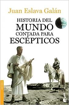 Historia Del Mundo Contada Para Escépticos por Juan Eslava Galán