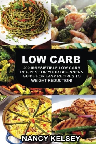 Low Carb  200 Irresistible Low Carb Recipes For Your Beginners Guide For Easy Recipes To Weight Reduction