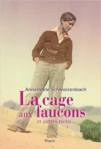 Téléchargement gratuit de livres Web La cage aux faucons et autres récits in French ePub by Annemarie Schwarzenbach 2228908517