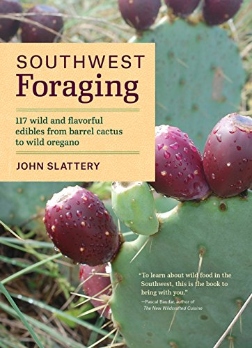 Southwest Foraging: 117 Wild and Flavorful Edibles from Barrel Cactus to Wild Oregano (Regional Foraging Series) by [Slattery, John]