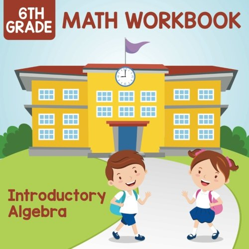 6th Grade Math Workbook: Introductory Algebra pdf epub