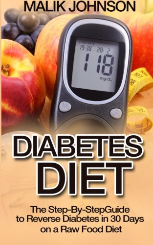 Diabetes Diet: The Step-By-Step Guide to Reverse Diabetes in 30 Days on a Raw Food Diet