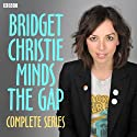 Bridget Christie Minds the Gap: The Complete Series 1 Radio/TV Program by Bridget Christie Narrated by Bridget Christie, Fred MacAulay