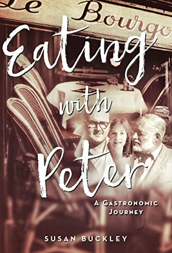 Eating with Peter: A Gastronomic Journey by Susan Buckley