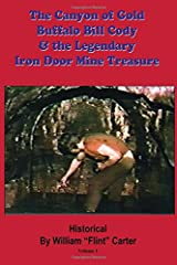 The Canyon of Gold, Buffalo Bill Cody, and the Legendary Iron Door Mine Treasure: The Santa Catalina Mountains Story Paperback