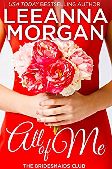 All of Me (The Bridesmaids Club Book 1) by [Morgan, Leeanna]