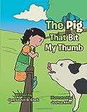 The Pig That Bit My Thumb, Gwendolyn D. Clark, 1491831979