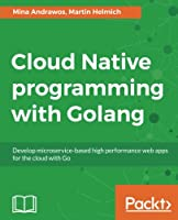 Cloud Native programming with Golang Front Cover