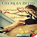 Right Here, Right Now Hörbuch von Georgia Beers Gesprochen von: Paige McKinney