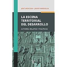 La escena territorial del desarrollo: Actores, relatos y políticas