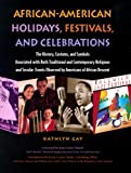 img - for African-American Holidays, Festivals And Celebrations: The History, Customs, and Symbols Associated With Both Traditional and Contemporary Religious ... Events Observed by Americans of African Desc book / textbook / text book