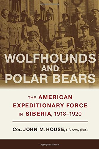 Wolfhounds and Polar Bears: The American Expeditionary Force in Siberia, 19181920