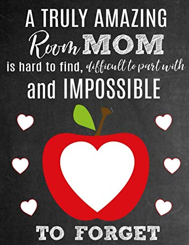 A Truly Amazing Room Mom Is Hard To Find, Difficult To Part With And Impossible To Forget: Thank You Appreciation Gift for School Room Moms : Notebook | Journal | Diary for World's Best Classroom Mom -