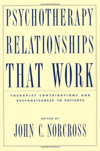 By John C. Norcross - Psychotherapy Relationships That Work: Therapist Contributions and Responsiveness to Patients: 1st (first) Edition