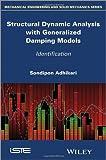 Structural Dynamic Analysis with Generalized Damping Models - Identification, Sondipon Adhikari, 184821670X