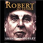 Robert My Father | Sheridan Morley