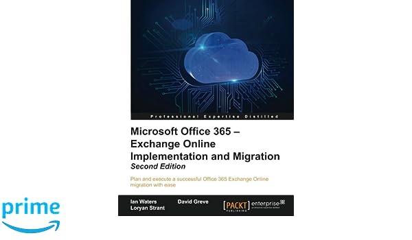 Microsoft Office 365 - Exchange Online Implementation and Migration: Amazon.es: Ian Waters, David Greve, Loryan Strant: Libros en idiomas extranjeros