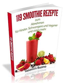 119 smoothie rezepte zum abnehmen f r kinder schwangere und veganer und vieles. Black Bedroom Furniture Sets. Home Design Ideas