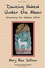 Dancing Naked Under the Moon Uncovering the Wisdom Within Paperback