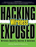 Hacking Exposed Wireless: Wireless Security Secrets & Solutions Front Cover