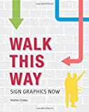 Walk This Way - Sign Graphics Now, Loft Publications Staff and Claire Dalqui, 0061353221