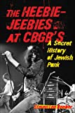 The Heebie-Jeebies at CBGB's: A Secret History of Jewish Punk