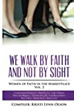 img - for We Walk By Faith, Not By Sight: Women of Faith in the Marketplace Vol.2 book / textbook / text book