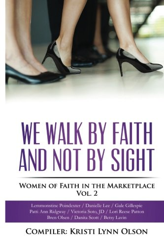 We Walk By Faith, Not By Sight: Women of Faith in the Marketplace Vol.2
