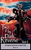 Two if by Dark Reverie: Part I (Worlds Beyond Scripture Book 3)