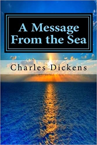 A Message From The Sea Charles Dickens 9781974529605 Amazon Books