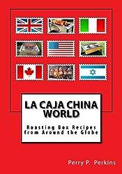 La Caja China World: Roasting Box Recipes from Around the Globe