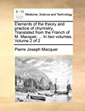 Elements of the Theory and Practice of Chymistry Translated from the French of M MacQuer, In, Pierre Joseph MacQuer, 1170963129