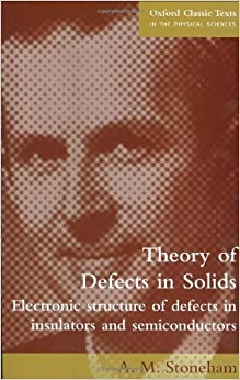 Book Theory of Defects in Solids: Electronic Structure of Defects in Insulators and Semiconductors (Oxford Classic Texts in the Physical Sciences)