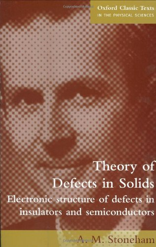 Theory of Defects in Solids: Electronic Structure of Defects in Insulators and Semiconductors (Oxford Classic Texts in t
