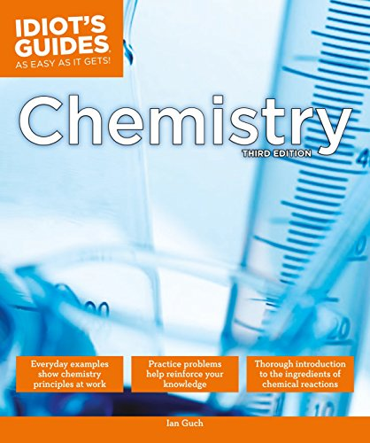 The Complete Idiot's Guide to Chemistry, 3rd Edition: A Easy-to-Follow Formula for Acing Your Chemistry Class (Chemistry Teachers Guide)