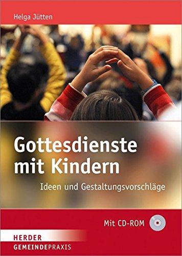 Gottesdienste mit Kindern: Ideen und Gestaltungsvorschläge (Gemeinde Praxis)